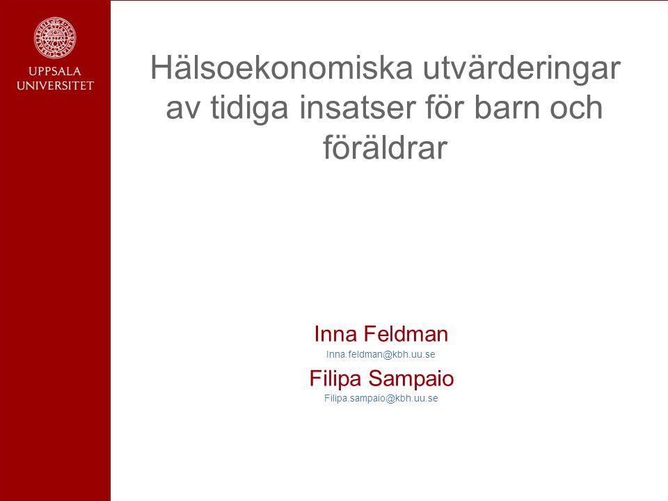 Hälsoekonomiska utvärderingar av tidiga insatser för barn och föräldrar Inna Feldman Inna.feldman@kbh.uu.se Filipa Sampaio Filipa.sampaio@kbh.uu.se