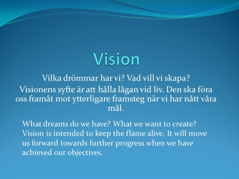 Vilka drömmar har vi? Vad vill vi skapa? Visionens syfte är att hålla lågan vid liv. Den ska föra oss framåt mot ytterligare framsteg när vi har nått