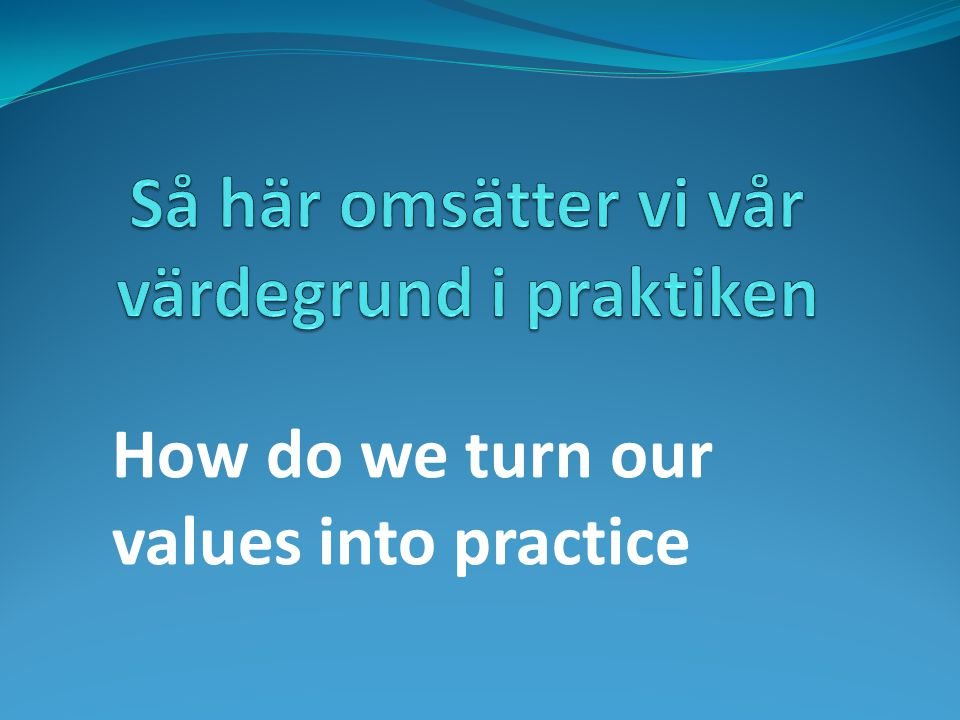 How do we turn our values ​​into practice
