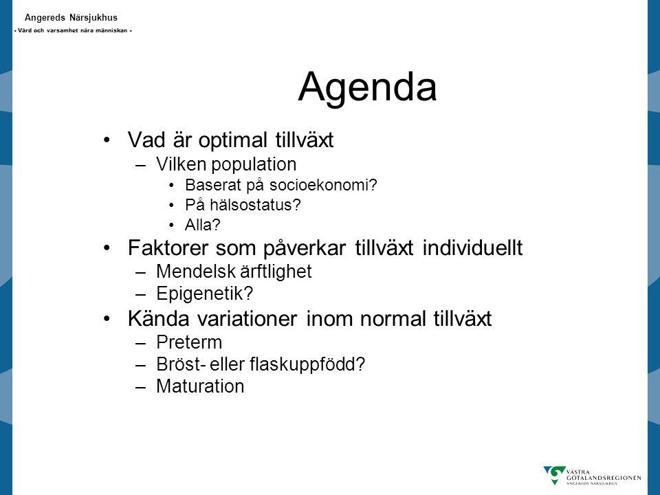 Angereds Närsjukhus - Vård och varsamhet nära människan - Agenda Vad är optimal tillväxt –Vilken population Baserat på socioekonomi.