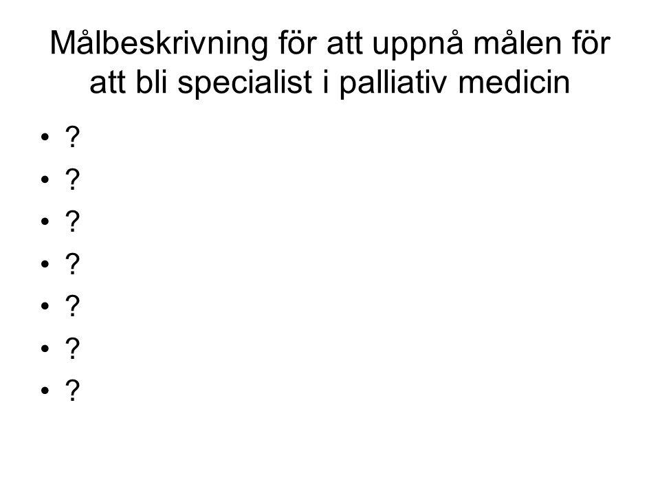 Målbeskrivning för att uppnå målen för att bli specialist i palliativ medicin ?