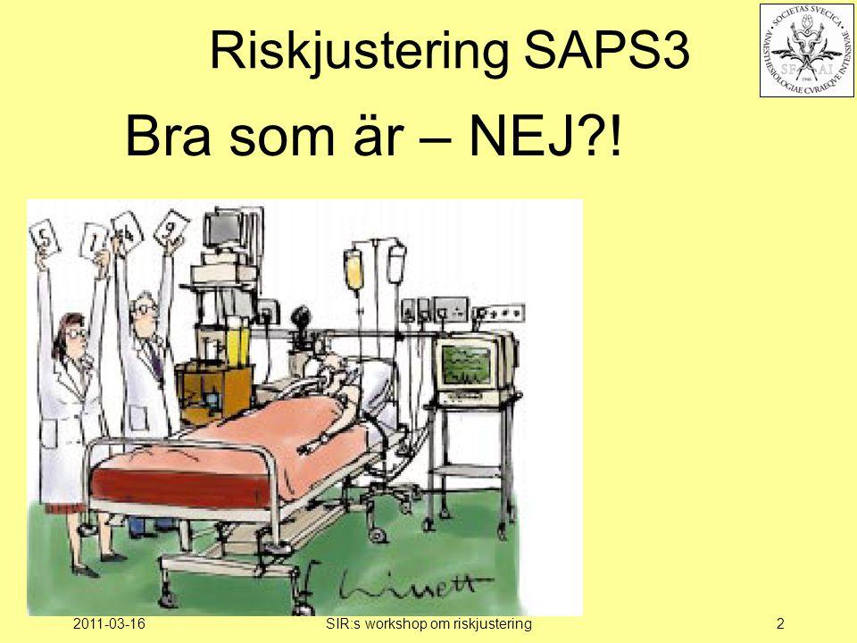 2011-03-16SIR:s workshop om riskjustering2 Riskjustering SAPS3 Bra som är – NEJ !