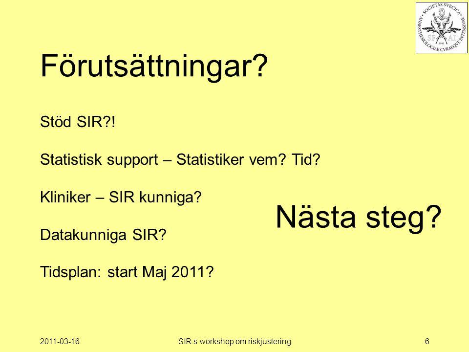 2011-03-16SIR:s workshop om riskjustering6 Förutsättningar? Stöd SIR?! Statistisk support – Statistiker vem? Tid? Kliniker – SIR kunniga? Datakunniga