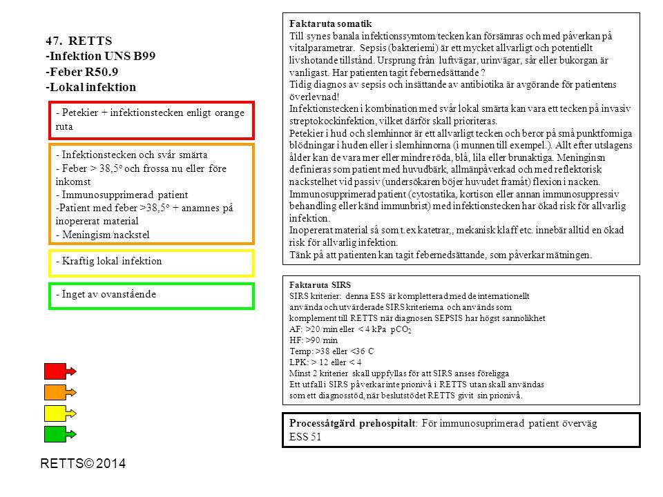 RETTS© 2014 - Infektionstecken och svår smärta - Feber > 38,5 o och frossa nu eller före inkomst - Immunosupprimerad patient -Patient med feber >38,5