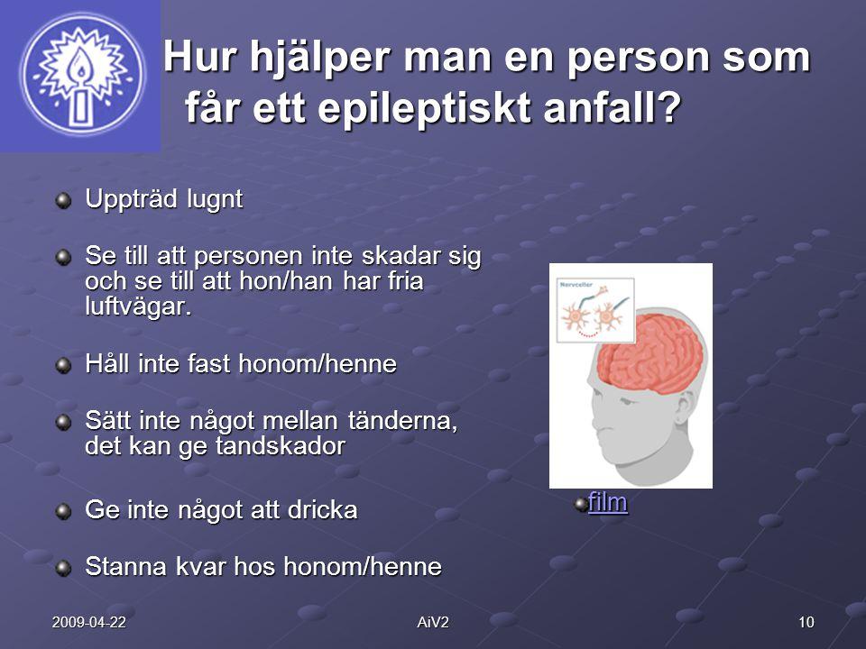 102009-04-22AiV2 Hur hjälper man en person som får ett epileptiskt anfall? Hur hjälper man en person som får ett epileptiskt anfall? Uppträd lugnt Se
