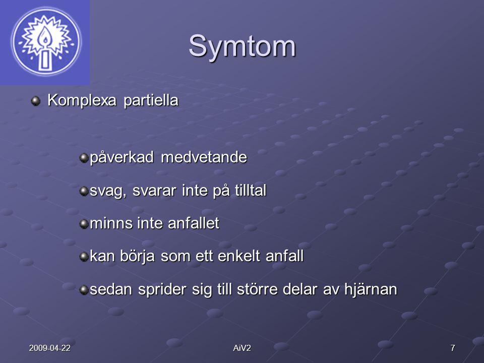 72009-04-22AiV2 Symtom Komplexa partiella påverkad medvetande svag, svarar inte på tilltal minns inte anfallet kan börja som ett enkelt anfall sedan s