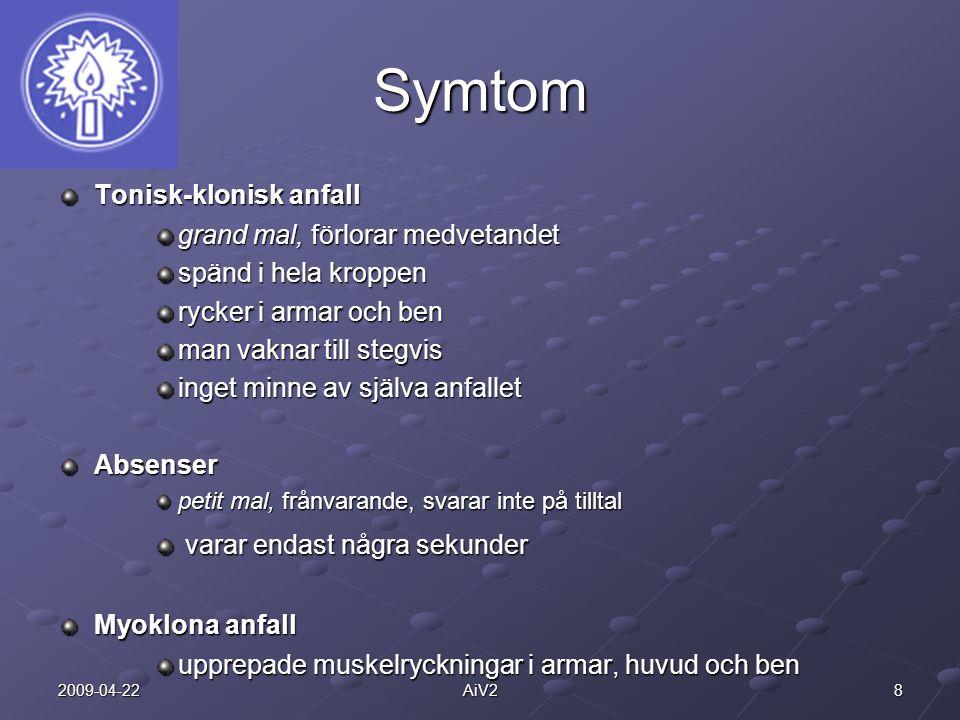 82009-04-22AiV2 Symtom Tonisk-klonisk anfall grand mal, förlorar medvetandet spänd i hela kroppen rycker i armar och ben man vaknar till stegvis inget