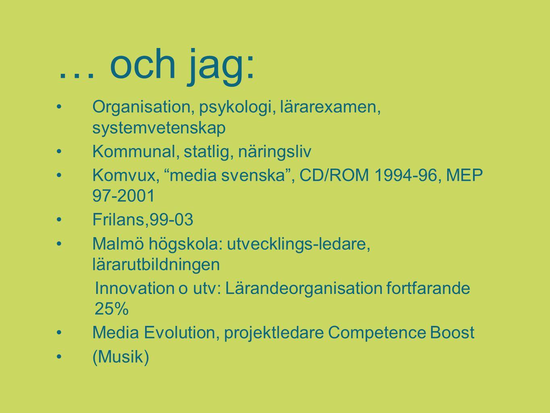 """… och jag: Organisation, psykologi, lärarexamen, systemvetenskap Kommunal, statlig, näringsliv Komvux, """"media svenska"""", CD/ROM 1994-96, MEP 97-2001 Fr"""