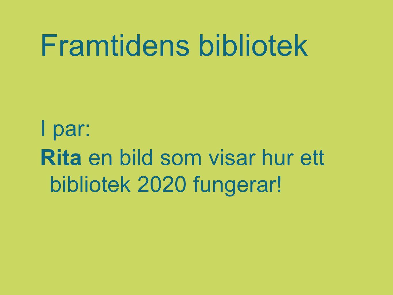 Framtidens bibliotek I par: Rita en bild som visar hur ett bibliotek 2020 fungerar!