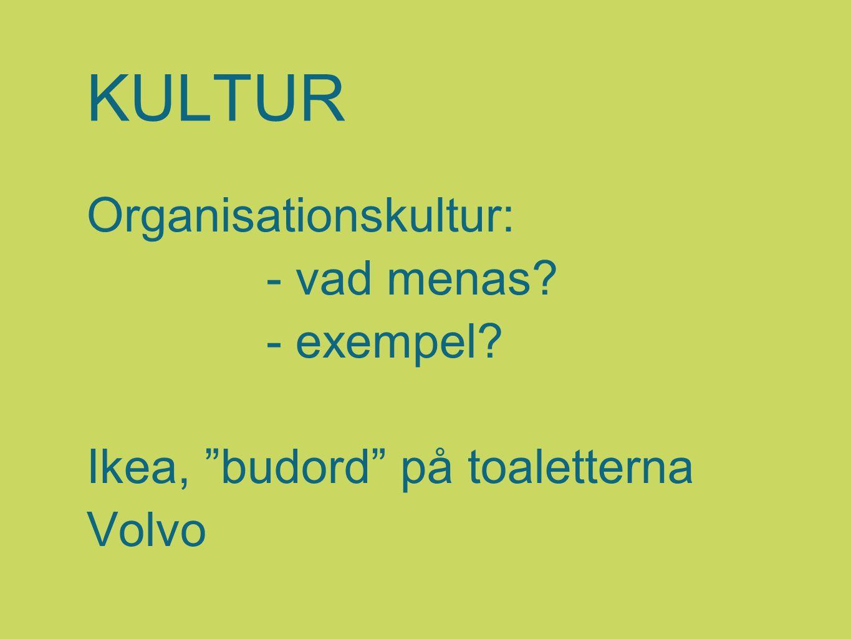 """KULTUR Organisationskultur: - vad menas? - exempel? Ikea, """"budord"""" på toaletterna Volvo"""