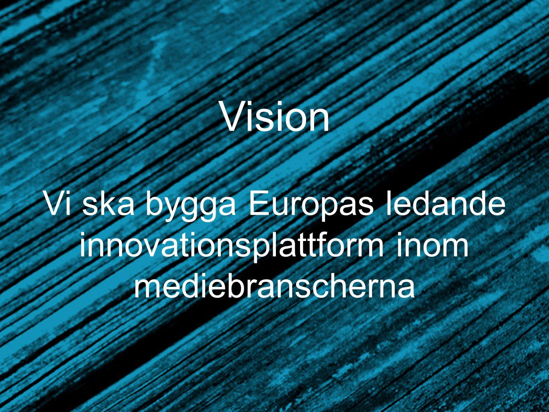 Vision Vi ska bygga Europas ledande innovationsplattform inom mediebranscherna