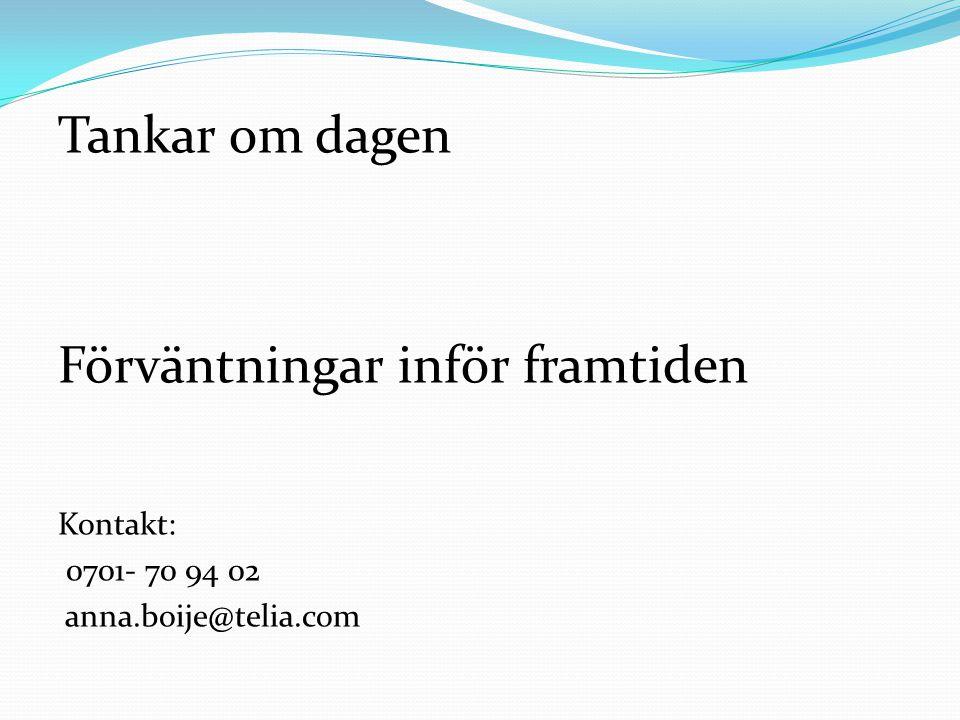 Tankar om dagen Förväntningar inför framtiden Kontakt: 0701- 70 94 02 anna.boije@telia.com