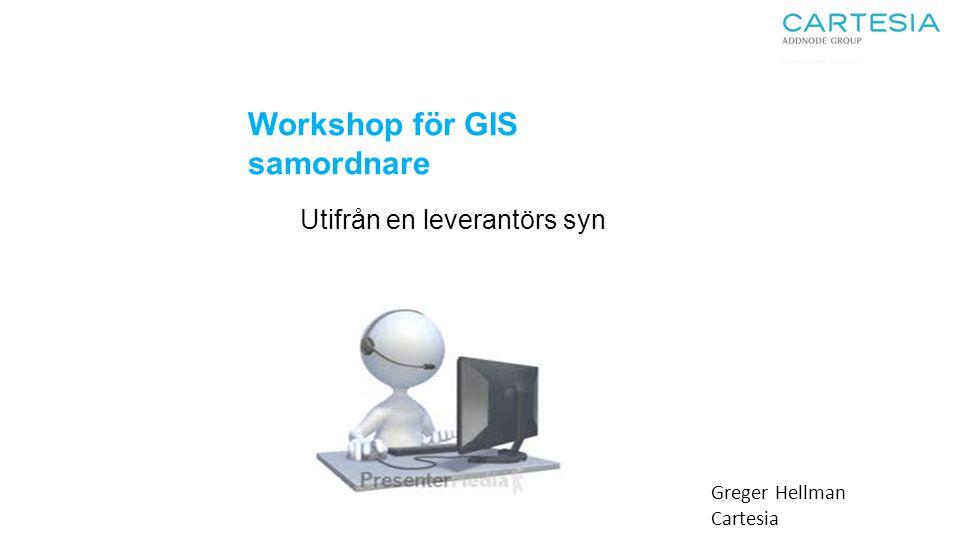 Workshop för GIS samordnare Utifrån en leverantörs syn Greger Hellman Cartesia