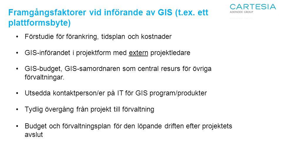 Framgångsfaktorer vid införande av GIS (t.ex. ett plattformsbyte) Förstudie för förankring, tidsplan och kostnader GIS-införandet i projektform med ex