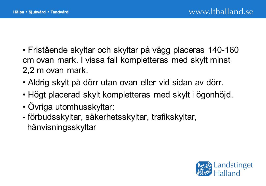 Hälsa Sjukvård Tandvård Fristående skyltar och skyltar på vägg placeras 140-160 cm ovan mark.