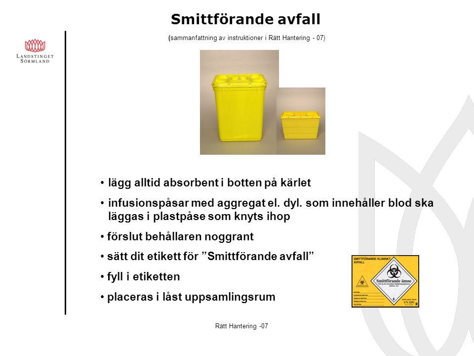 Skärande/stickande - smittförande avfall lägg vid behov absorbent i botten fyll till högst 3/4 förslut behållaren noggrant fyll i etiketten placeras i låst uppsamlingsrum Rätt Hantering -07 (sammanfattning av instruktioner i Rätt Hantering - 07)