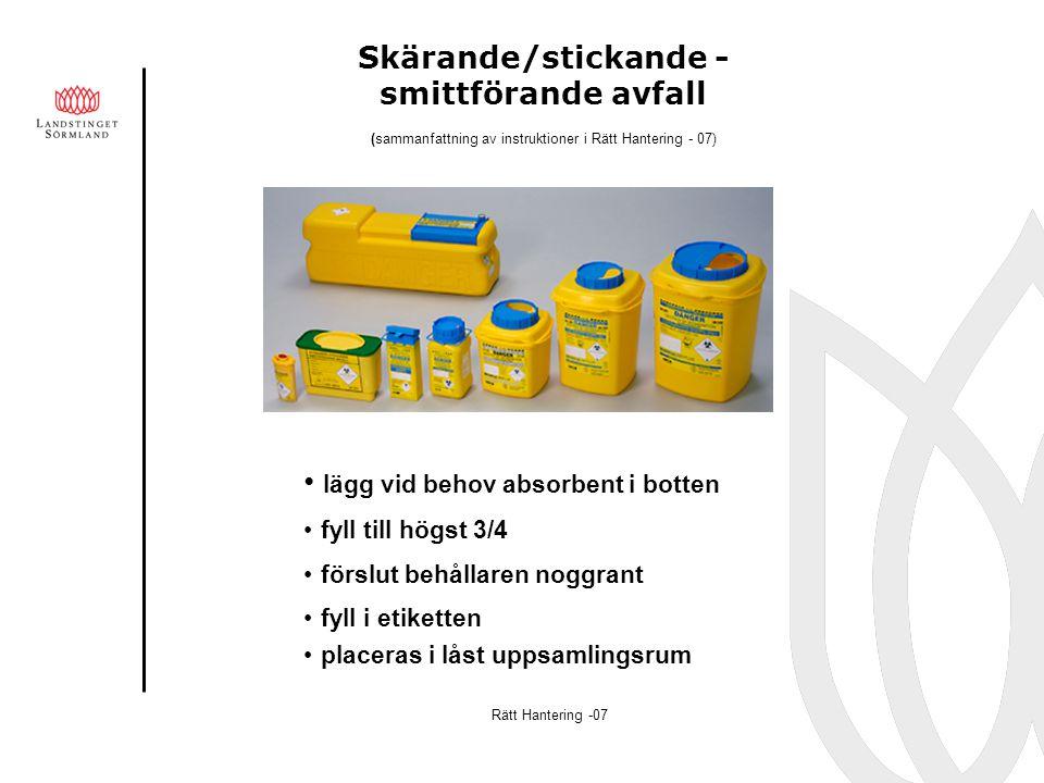 Skärande/stickande - smittförande avfall lägg vid behov absorbent i botten fyll till högst 3/4 förslut behållaren noggrant fyll i etiketten placeras i