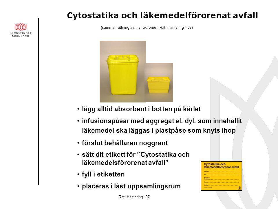 Cytostatika och läkemedelförorenat avfall lägg alltid absorbent i botten på kärlet infusionspåsar med aggregat el. dyl. som innehållit läkemedel ska l