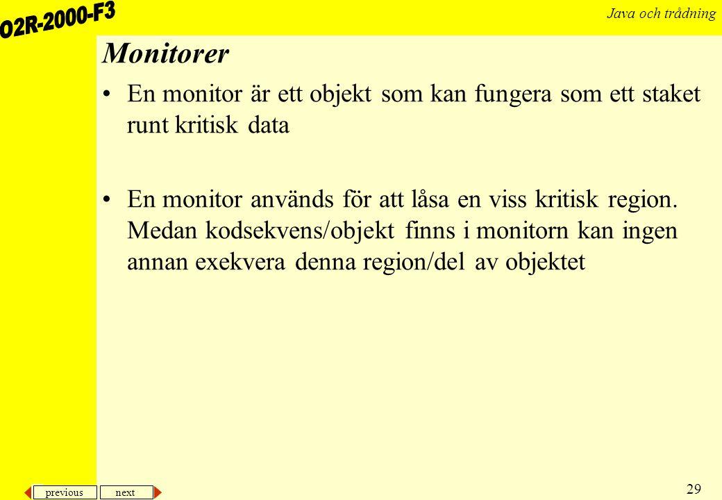 previous next 29 Java och trådning Monitorer En monitor är ett objekt som kan fungera som ett staket runt kritisk data En monitor används för att låsa en viss kritisk region.