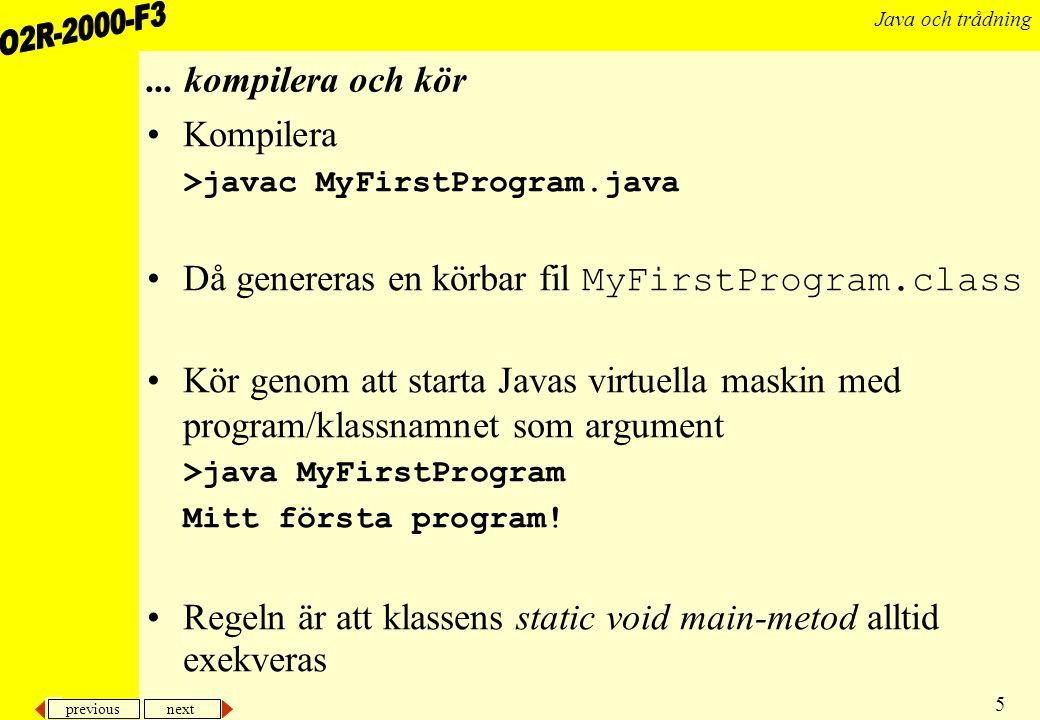 previous next 6 Java och trådning Ett Javaprograms struktur En klass ser ut på följande sätt public class KlassNamn extends SuperKlassNamn{ attribut (instans- och klassvariabler) metoder (instans- och klassmetoder) konstruktörer } Kallas också för medlemmar En metod modifierare returtyp funktionsnamn(argument){ programsatser }