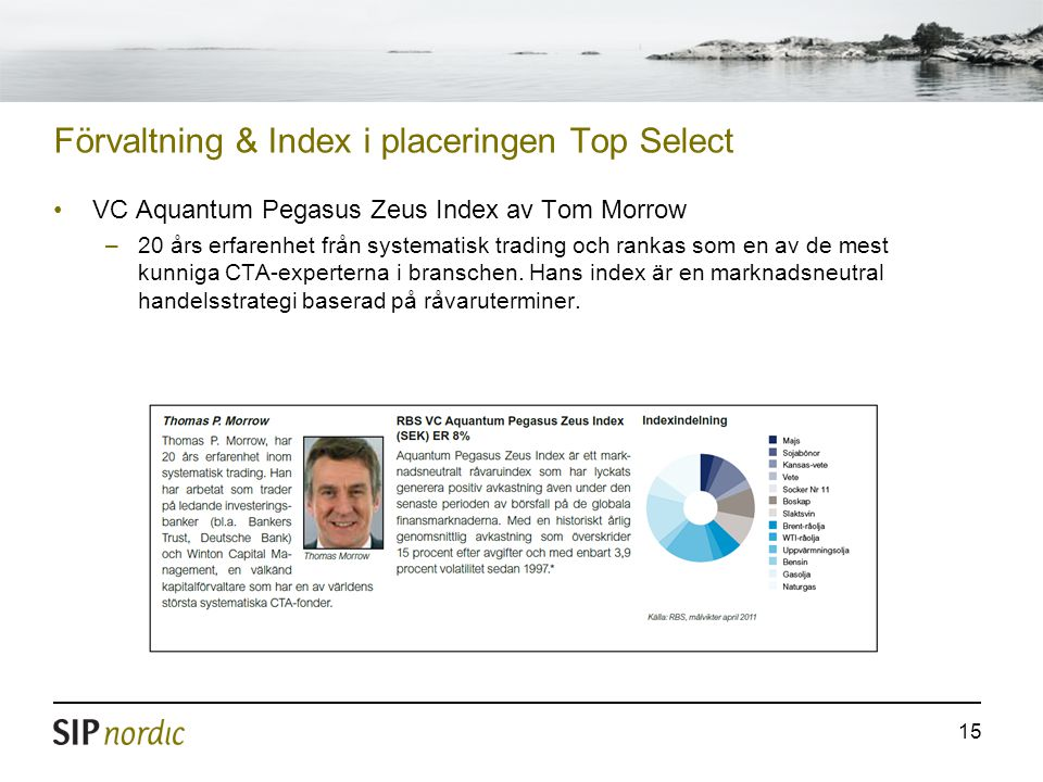 15 Förvaltning & Index i placeringen Top Select VC Aquantum Pegasus Zeus Index av Tom Morrow –20 års erfarenhet från systematisk trading och rankas so