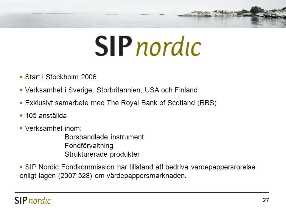 27  Start i Stockholm 2006  Verksamhet i Sverige, Storbritannien, USA och Finland  Exklusivt samarbete med The Royal Bank of Scotland (RBS)  105 a