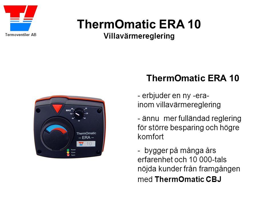 Termoventiler AB ThermOmatic ERA 10 Villavärmereglering ThermOmatic ERA 10 - bygger på många års erfarenhet och 10 000-tals nöjda kunder från framgång