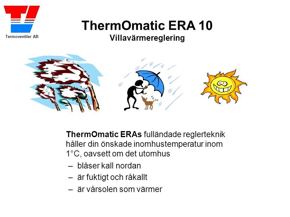 Termoventiler AB ThermOmatic ERA 10 Villavärmereglering ThermOmatic ERAs fulländade reglerteknik håller din önskade inomhustemperatur inom 1°C, oavsett om det utomhus – blåser kall nordan – är fuktigt och råkallt – är vårsolen som värmer