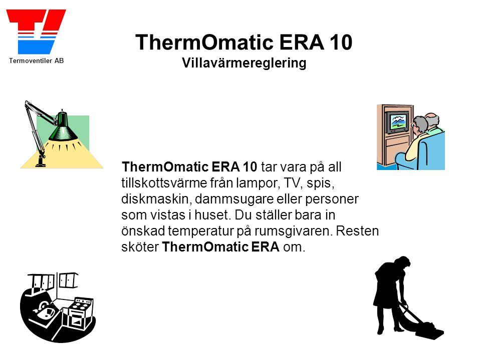 Termoventiler AB ThermOmatic ERA 10 Villavärmereglering ThermOmatic ERA 10 tar vara på all tillskottsvärme från lampor, TV, spis, diskmaskin, dammsugare eller personer som vistas i huset.