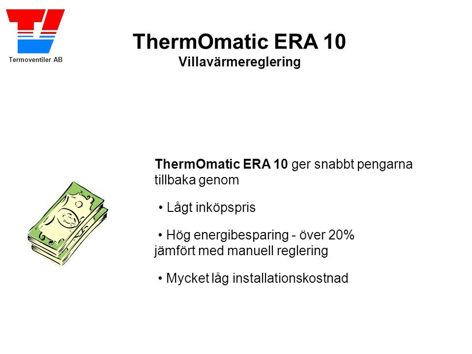Termoventiler AB ThermOmatic ERA 10 ger snabbt pengarna tillbaka genom ThermOmatic ERA 10 Villavärmereglering Mycket låg installationskostnad Hög energibesparing - över 20% jämfört med manuell reglering Lågt inköpspris