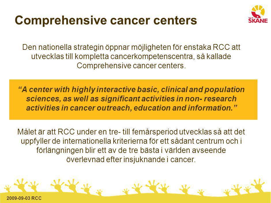 2009-09-03 RCC Comprehensive cancer centers Den nationella strategin öppnar möjligheten för enstaka RCC att utvecklas till kompletta cancerkompetenscentra, så kallade Comprehensive cancer centers.