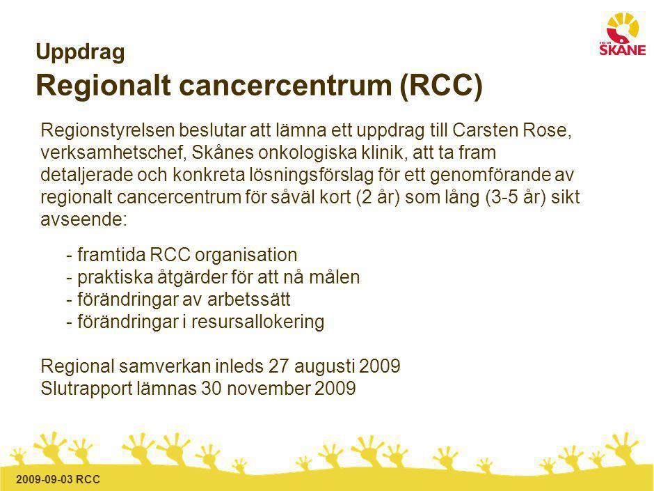 2009-09-03 RCC Projektet ska beskriva Vad ett regional cancercentrum innebär i form av - Patientnytta - Forskning - Utbildning - Interaktion med omvärlden Ledning och styrning Effekter på involverade enheter inklusive centralisering och decentralisering av aktiviteter Krav på stödfunktioner t ex IT och ekonomisystem