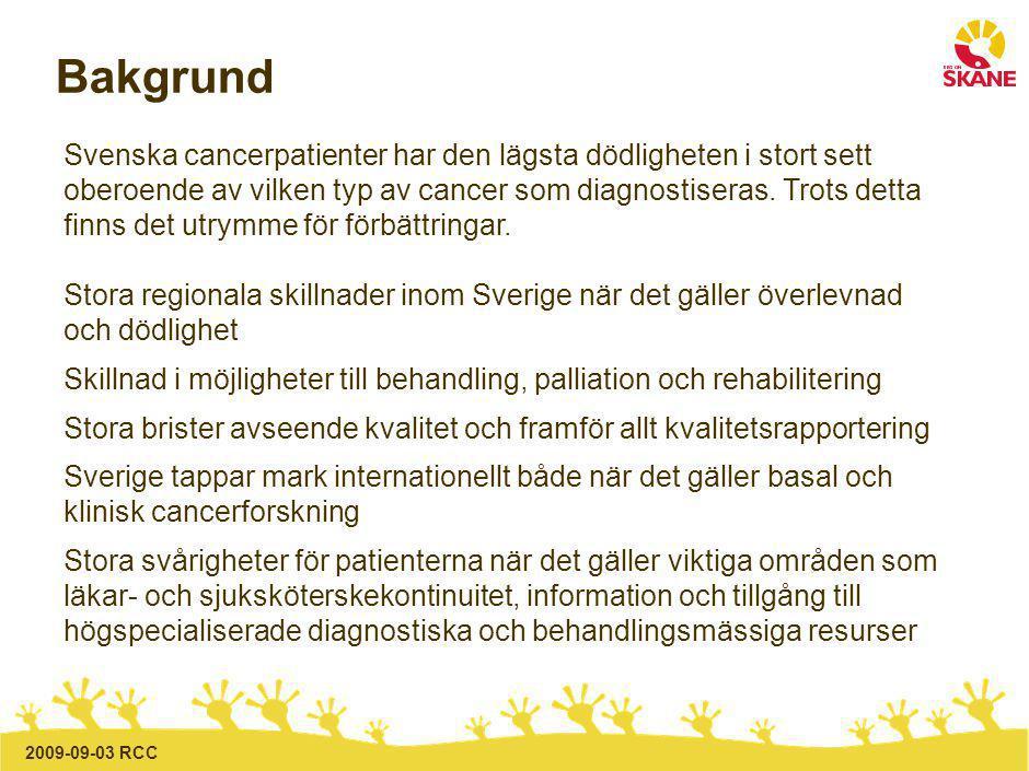 2009-09-03 RCC Bakgrund Svenska cancerpatienter har den lägsta dödligheten i stort sett oberoende av vilken typ av cancer som diagnostiseras.