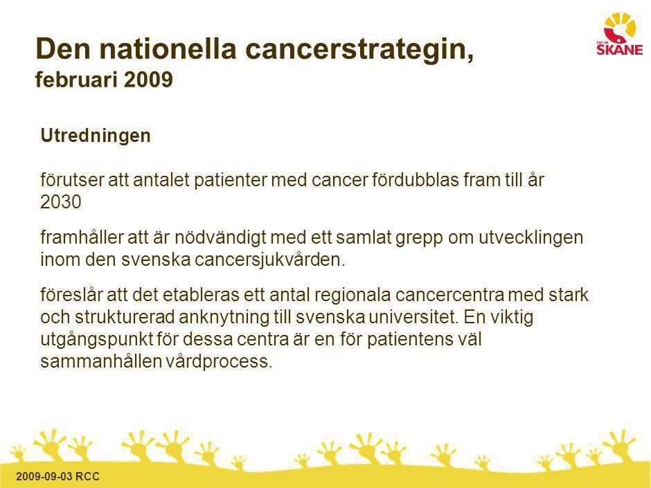 2009-09-03 RCC Den nationella cancerstrategin, februari 2009 Utredningen förutser att antalet patienter med cancer fördubblas fram till år 2030 framhåller att är nödvändigt med ett samlat grepp om utvecklingen inom den svenska cancersjukvården.