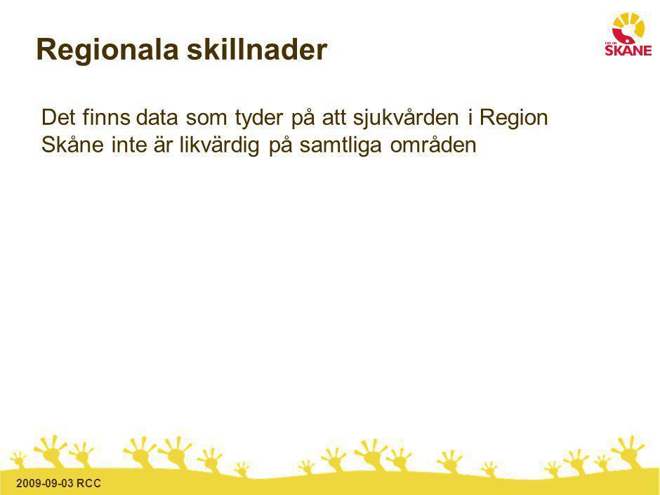 2009-09-03 RCC Regionala skillnader Det finns data som tyder på att sjukvården i Region Skåne inte är likvärdig på samtliga områden