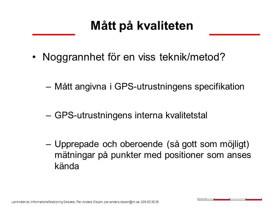 Lantmäteriet, Informationsförsörjning Geodesi, Per-Anders Olsson, per-anders.olsson@lm.se, 026-63 35 36 Mått på kvaliteten Noggrannhet för en viss tek