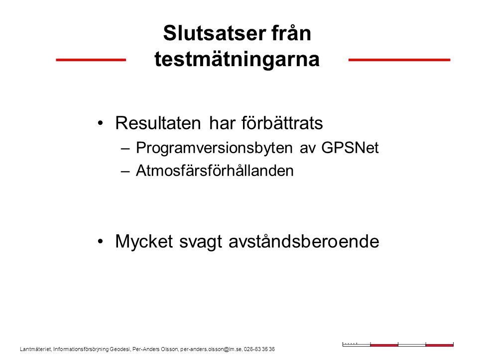Lantmäteriet, Informationsförsörjning Geodesi, Per-Anders Olsson, per-anders.olsson@lm.se, 026-63 35 36 Resultaten har förbättrats –Programversionsbyt