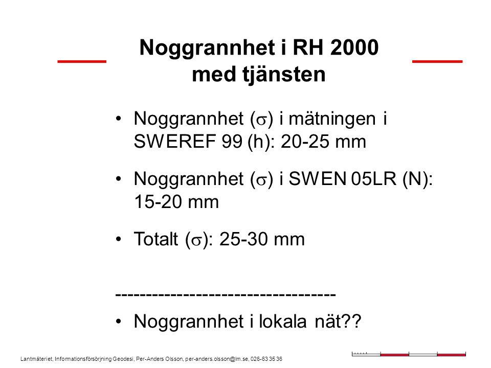 Lantmäteriet, Informationsförsörjning Geodesi, Per-Anders Olsson, per-anders.olsson@lm.se, 026-63 35 36 Noggrannhet i RH 2000 med tjänsten Noggrannhet