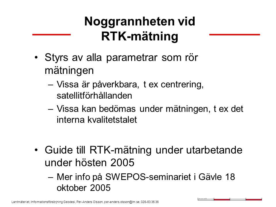 Lantmäteriet, Informationsförsörjning Geodesi, Per-Anders Olsson, per-anders.olsson@lm.se, 026-63 35 36 Noggrannheten vid RTK-mätning Styrs av alla pa