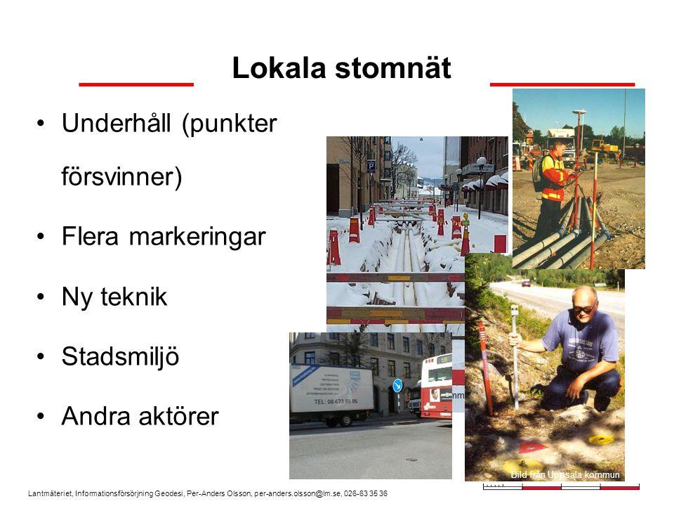 Lantmäteriet, Informationsförsörjning Geodesi, Per-Anders Olsson, per-anders.olsson@lm.se, 026-63 35 36 Lokala stomnät Underhåll (punkter försvinner)