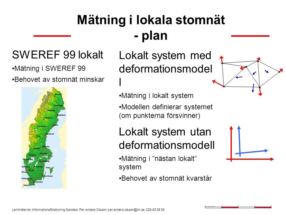 Lantmäteriet, Informationsförsörjning Geodesi, Per-Anders Olsson, per-anders.olsson@lm.se, 026-63 35 36 Mätning i lokala stomnät - höjd Lokala stomnät i höjd bör i dagsläget fortsätta underhållas.
