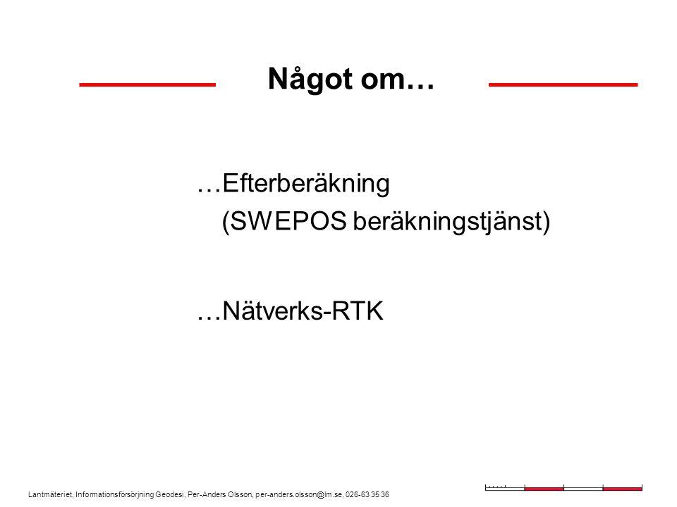 Lantmäteriet, Informationsförsörjning Geodesi, Per-Anders Olsson, per-anders.olsson@lm.se, 026-63 35 36 SWEPOS beräkningstjänst Underlättar noggrann statisk efterberäkning m.h.a.