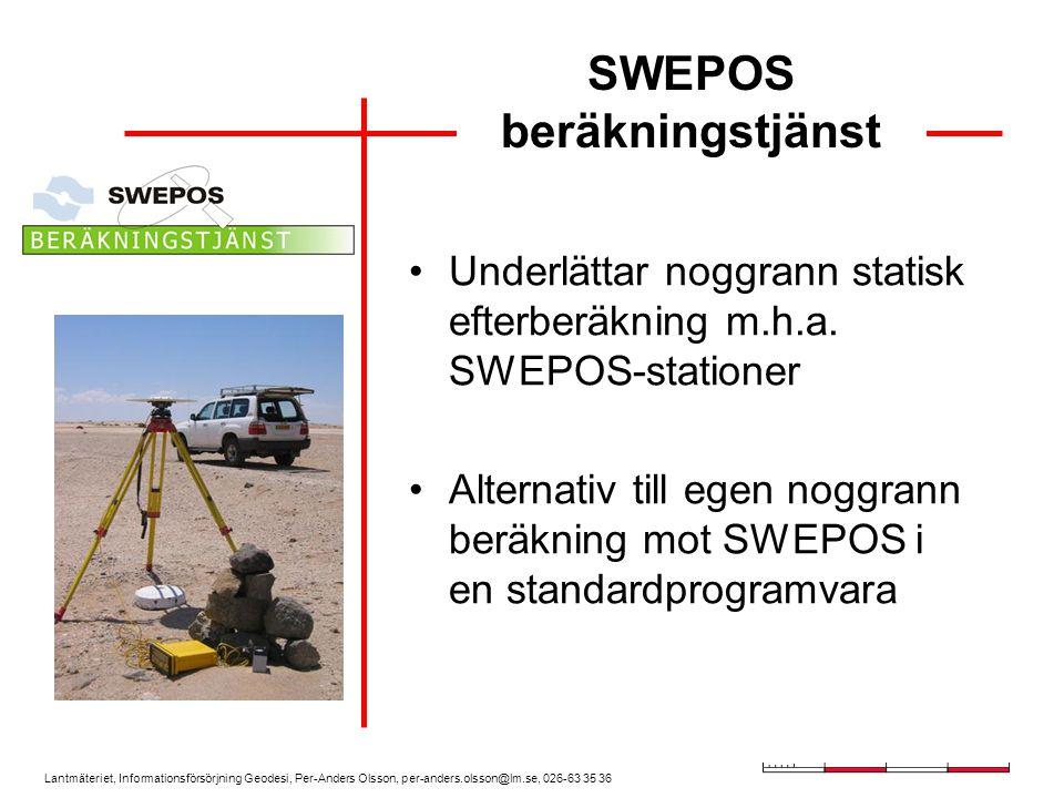 Lantmäteriet, Informationsförsörjning Geodesi, Per-Anders Olsson, per-anders.olsson@lm.se, 026-63 35 36 SWEPOS beräkningstjänst Underlättar noggrann s