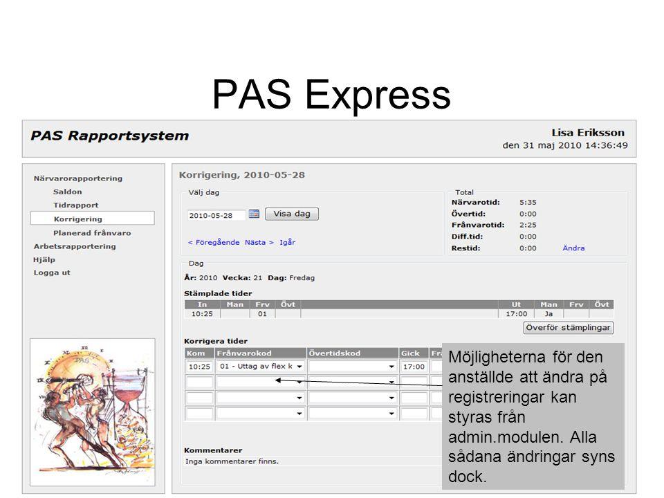 PAS Express Möjligheterna för den anställde att ändra på registreringar kan styras från admin.modulen. Alla sådana ändringar syns dock.
