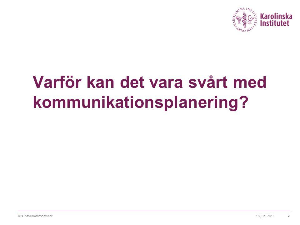 15 juni 2011KIs informatörsnätverk23 Målgrupper/aktörer  Definiera målgrupper, intressenter nyckelpersoner och aktörer  Vilka är de.
