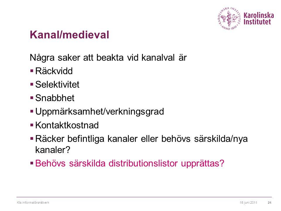 15 juni 2011KIs informatörsnätverk24 Kanal/medieval Några saker att beakta vid kanalval är  Räckvidd  Selektivitet  Snabbhet  Uppmärksamhet/verkni