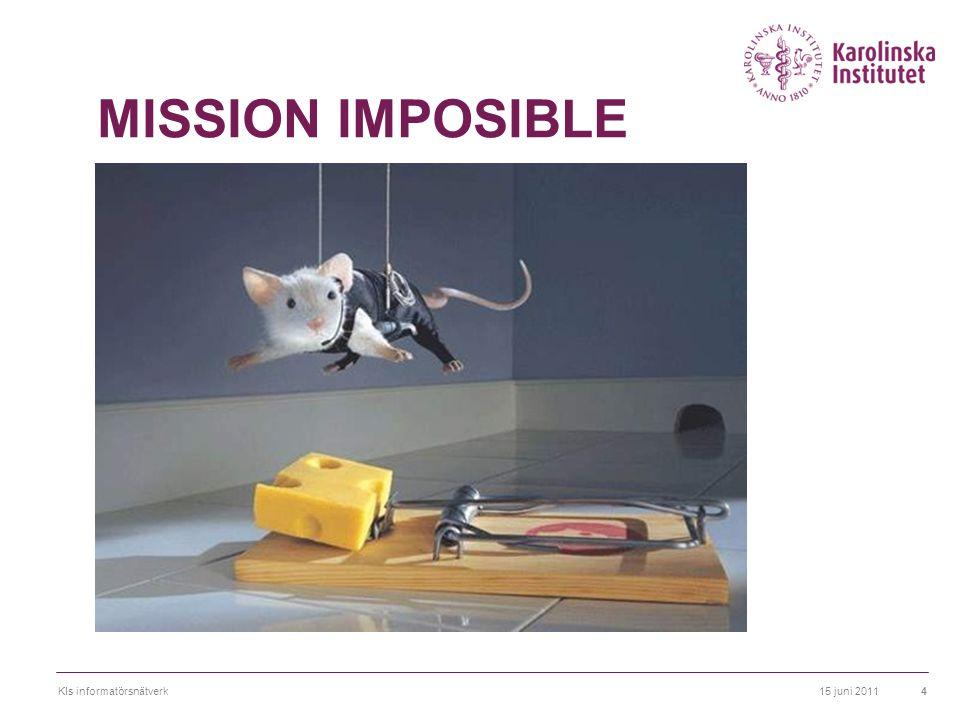 15 juni 2011KIs informatörsnätverk4 MISSION IMPOSIBLE