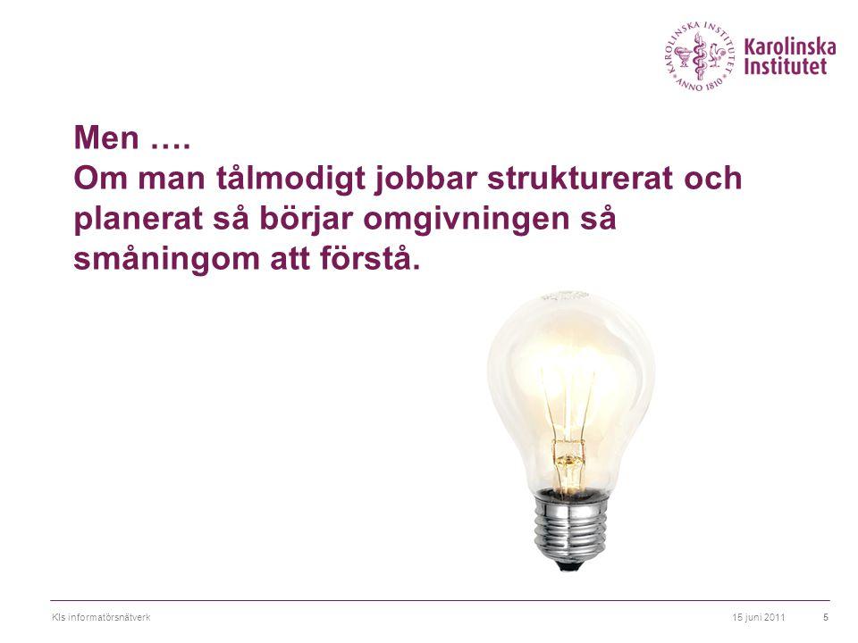 15 juni 2011KIs informatörsnätverk16 Avgränsningar  Vilka är avgränsningarna, dvs vilka problem eller uppgifter ska kommunikationen inte lösa.