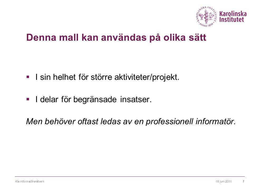 15 juni 2011KIs informatörsnätverk18 Exempel Huvudsyftet med kommunikationen av medarbetarundersökningen är att bidra till medarbetarundersökningens mål dvs att den uppfattas på ett förtroendefullt sätt och att den skapar en vilja till att svara på enkäten (hög svarsfrekvens, < 70%) samt en vilja till och förtroende för fortsatt förbättring av arbetsmiljön på KI.