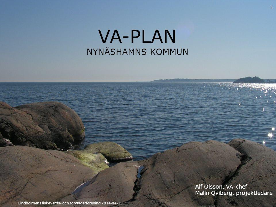 VA-PLAN NYNÄSHAMNS KOMMUN 1 Lindholmens fiskevårds- och tomtägarförening 2014-04-13 Alf Olsson, VA-chef Malin Qviberg, projektledare